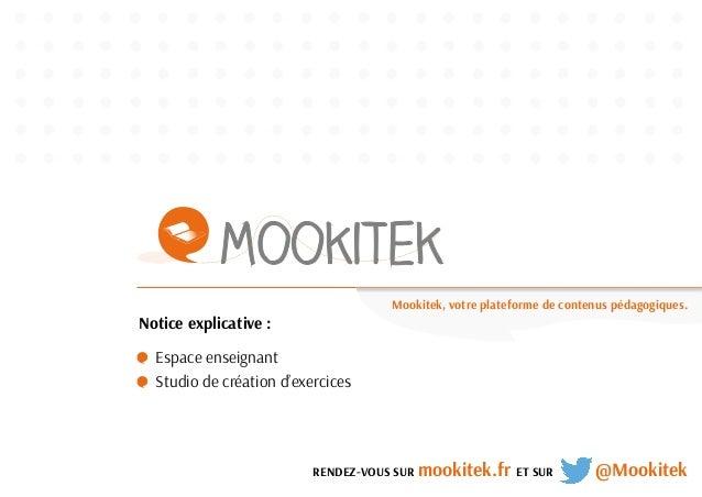 Espace enseignant  Studio de création d'exercices  RENDEZ-VOUS SUR mookitek.fr ET SUR @Mookitek  Notice explicative :  Moo...