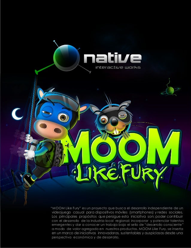 """""""MOOM Like Fury"""" es un proyecto que busca el desarrollo independiente de unvideojuego casual para dispositivos móviles (sm..."""