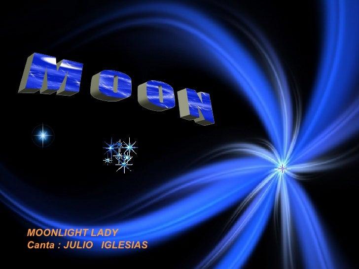 M O O N MOONLIGHT LADY Canta : JULIO  IGLESIAS