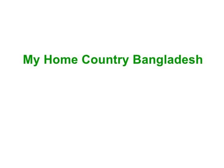 My Home Country Bangladesh