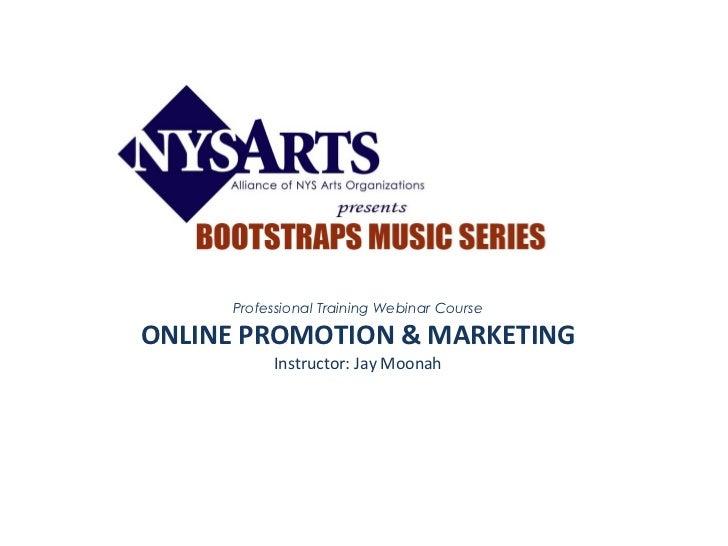 Professional Training Webinar Course ONLINE PROMOTION & MARKETING Instructor: Jay Moonah