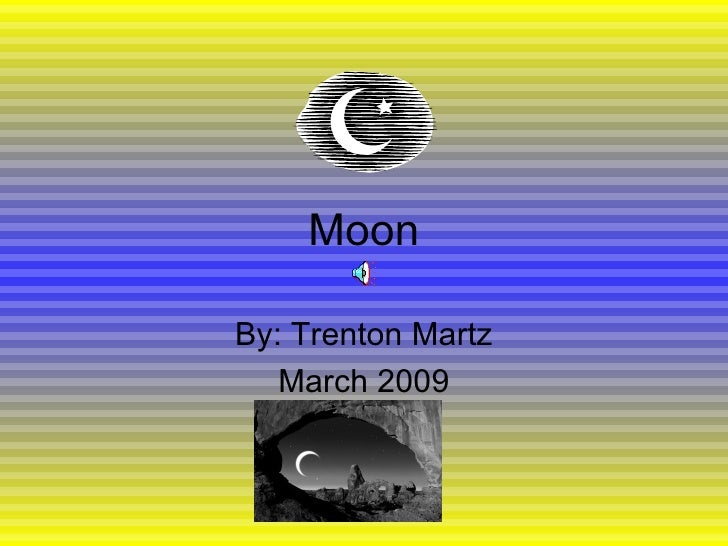 Moon By: Trenton Martz March 2009
