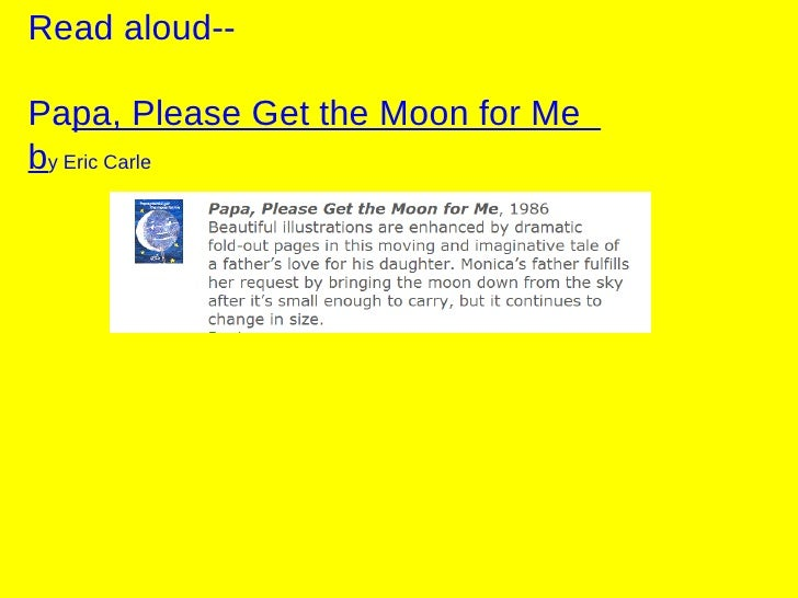 Read aloud-- Pa pa, Please Get the Moon for Me  b y Eric Carle