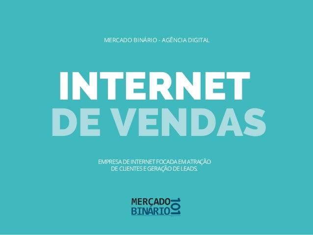 INTERNET DE VENDAS MERCADO BINÁRIO - AGÊNCIA DIGITAL EMPRESA DE INTERNET FOCADA EM ATRAÇÃO DE CLIENTES E GERAÇÃO DE LEADS.