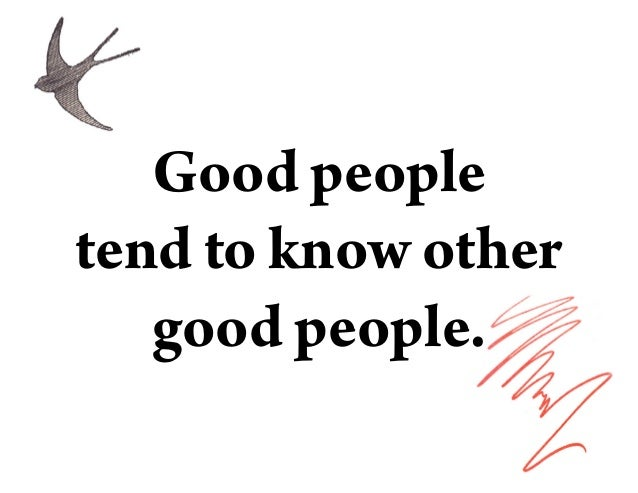 Good people tend to know other good people.