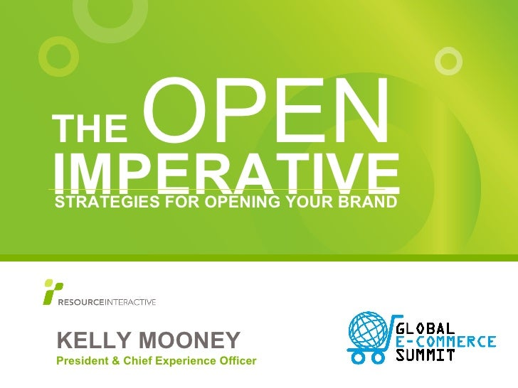 <ul><li>THE  OPEN   IMPERATIVE </li></ul>KELLY MOONEY President & Chief Experience Officer STRATEGIES FOR OPENING YOUR BRAND
