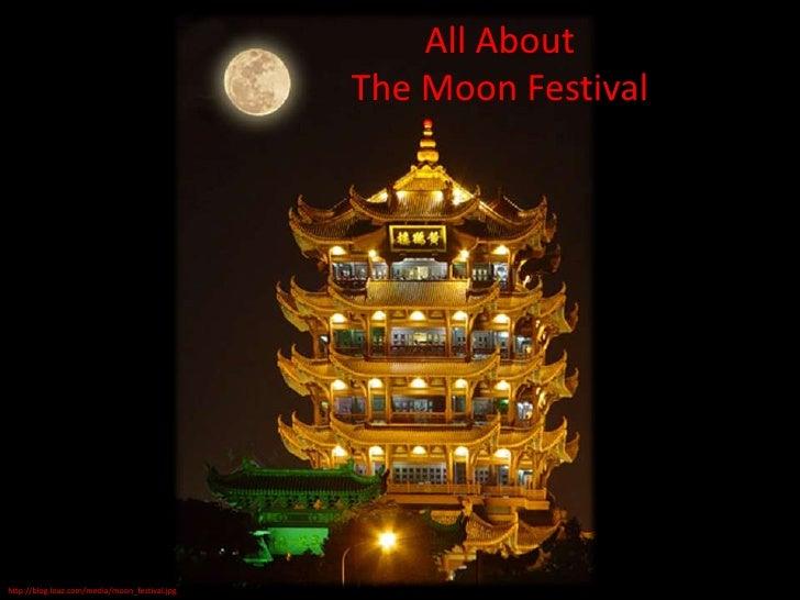 All About The Moon Festival <br />http://blog.loaz.com/media/moon_festival.jpg<br />