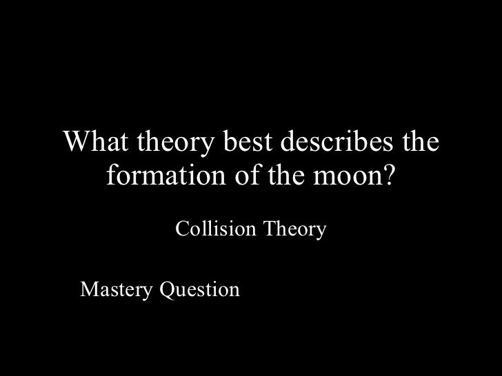 the formation of the moon philosophy essay The geology of the moon has been a primary interest for scientist of all kinds: astronomers, philosophers, mathematicians and geologists all share a common interest in the wonders of our moon since the beginning of time we have been gazing up at the moon in awe even back in times when many of the .