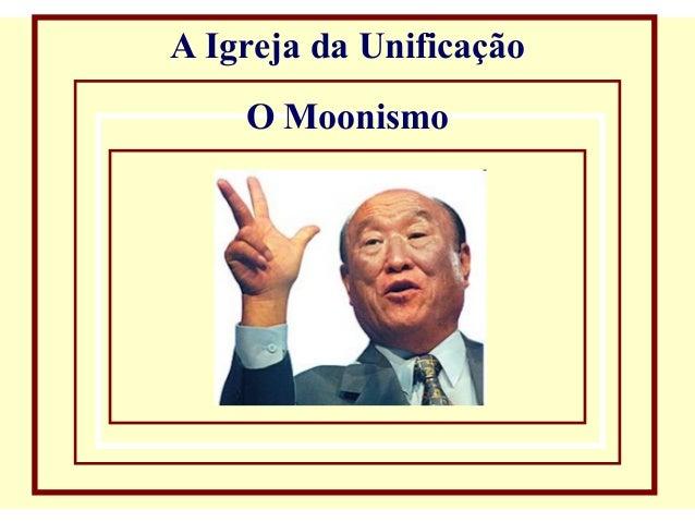 A Igreja da Unificação O Moonismo