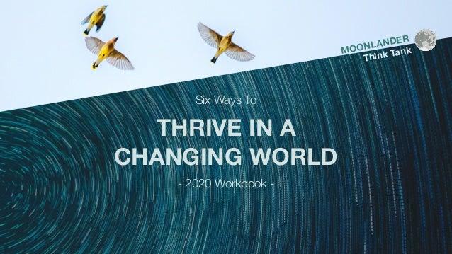 Six Ways To THRIVE IN A CHANGING WORLD - 2020 Workbook - MOONLANDER Think Tank