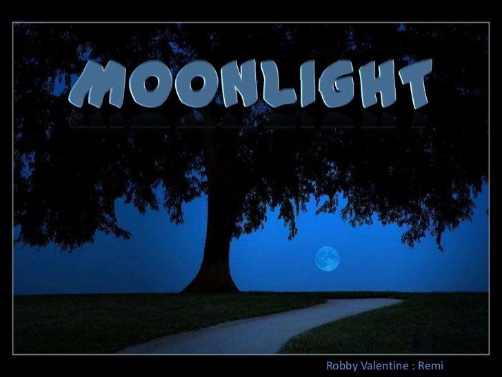 Moonlight<br />Robby Valentine : Remi<br />