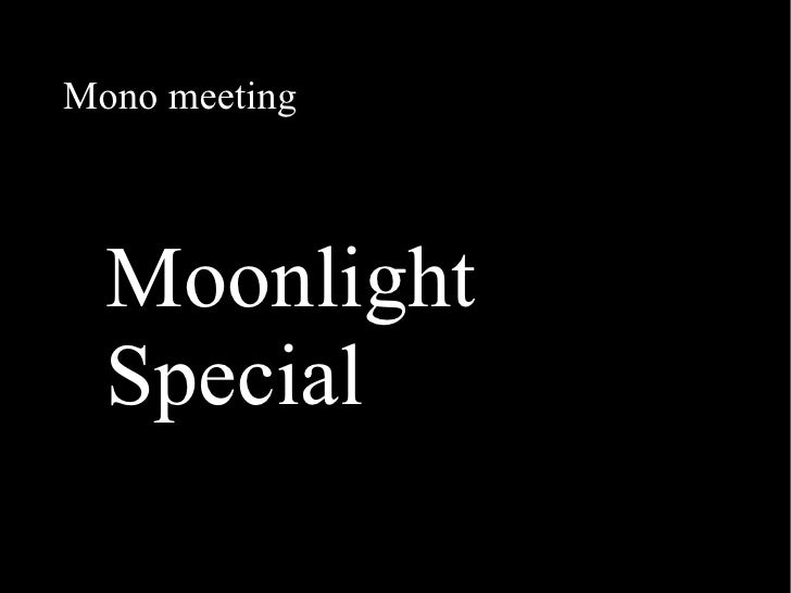 Mono meeting Moonlight Special