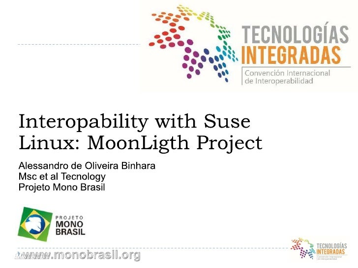 Interopability with Suse Linux: MoonLigth Project <br />Alessandro de Oliveira Binhara<br />Msc et al Tecnology <br />Proj...
