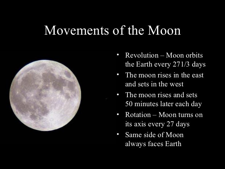 Movements of the Moon           • Revolution – Moon orbits             the Earth every 271/3 days           • The moon ris...