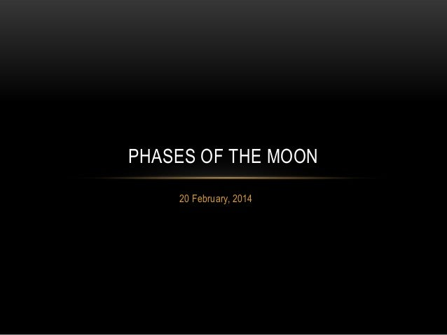 PHASES OF THE MOON 20 February, 2014