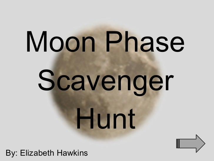 Moon Phase Scavenger Hunt By: Elizabeth Hawkins