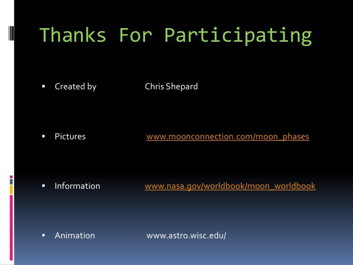 Thanks For Participating     Created by    Chris Shepard        Pictures      www.moonconnection.com/moon_phases       ...