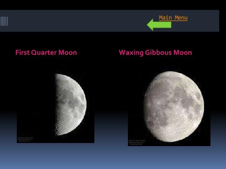 Main Menu     First Quarter Moon   Waxing Gibbous Moon