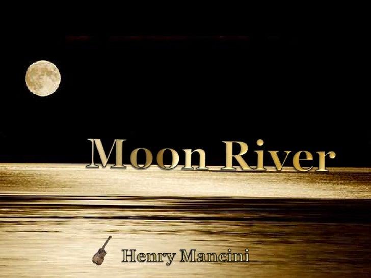 Moon River<br />Henry Mancini<br />