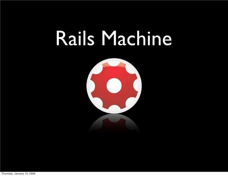 Rails Machine     Thursday, January 15, 2009