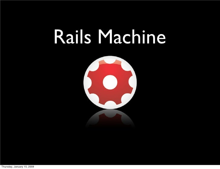 Rails Machine     Thursday, January 15, 2009