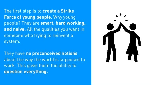 Ask the Strike Force to compile their findings, and write up their top 10 - 20 recommendations. Rate them with regard to: F...