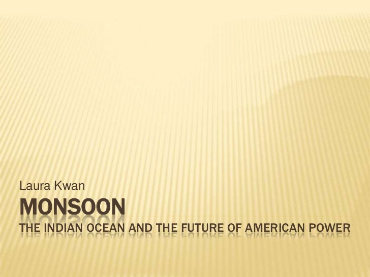 Laura Kwan<br />MonsoonThe Indian Ocean and the Future of American Power<br />