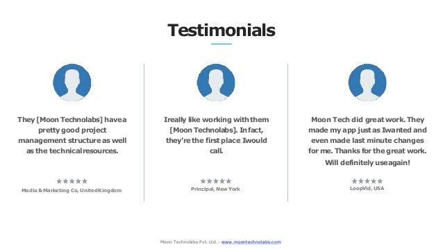 Testimonials Media &Marketing Co, UnitedKingdom Principal, NewYork They [Moon Technolabs] havea pretty good project manage...