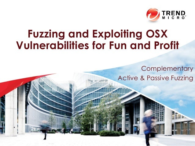 Fuzzing and Exploiting OSX Vulnerabilities for Fun and Profit Complementary Active & Passive Fuzzing