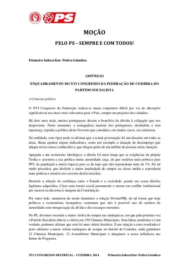 MOÇÃO  PELO PS – SEMPRE E COM TODOS!  Primeiro Subscritor: Pedro Coimbra  CAPITULO I  ENQUADRAMENTO DO XVI CONGRESSO DA FE...