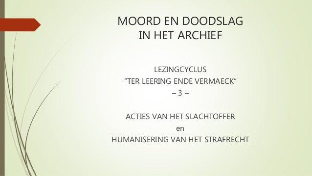 "MOORD EN DOODSLAG IN HET ARCHIEF LEZINGCYCLUS ""TER LEERING ENDE VERMAECK"" – 3 – ACTIES VAN HET SLACHTOFFER en HUMANISERING..."