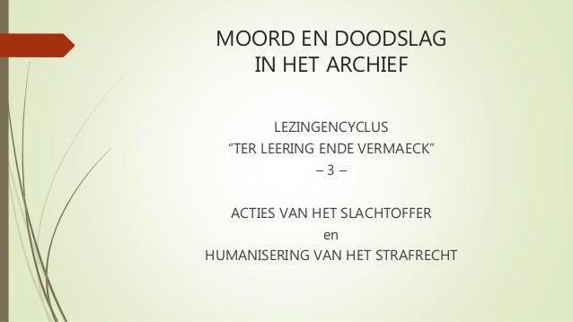 """MOORD EN DOODSLAG IN HET ARCHIEF LEZINGENCYCLUS """"TER LEERING ENDE VERMAECK"""" – 3 – ACTIES VAN HET SLACHTOFFER en HUMANISERI..."""
