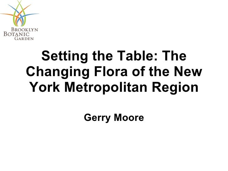 Setting the Table: The Changing Flora of the New York Metropolitan Region Gerry Moore