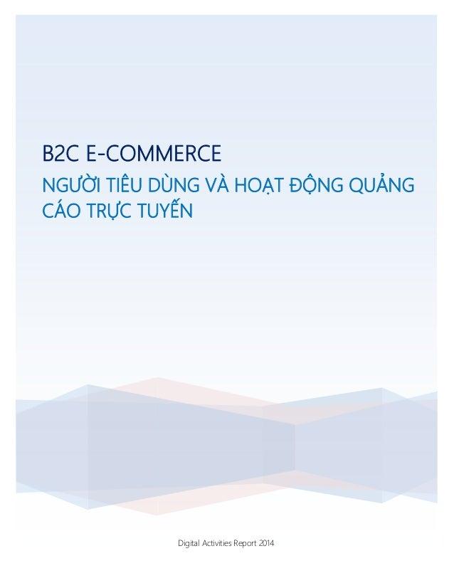 B2C E-COMMERCE NGƯỜI TIÊU DÙNG VÀ HOẠT ĐỘNG QUẢNG CÁO TRỰC TUYẾN Digital Activities Report 2014