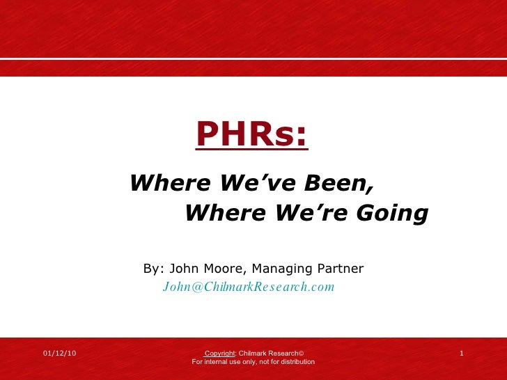 PHRs:   Where We've Been,  Where We're Going By: John Moore, Managing Partner [email_address]