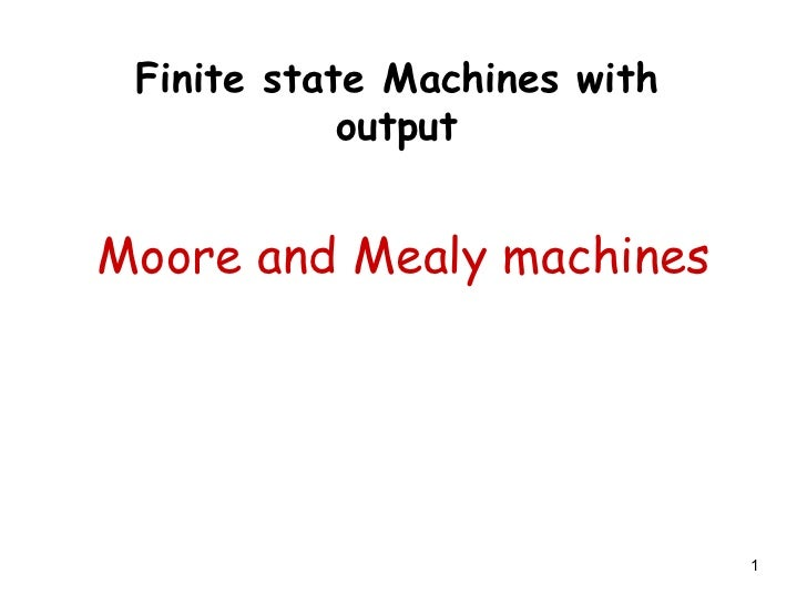 Finite state Machines with            outputMoore and Mealy machines                              1