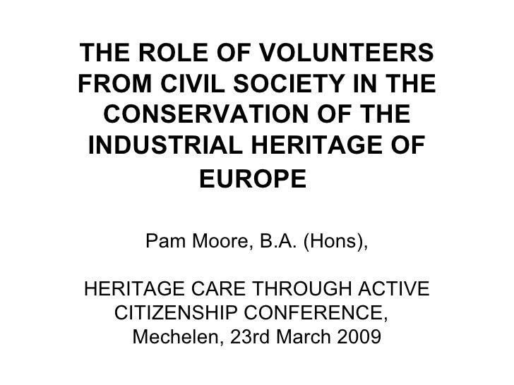 THE ROLE OF VOLUNTEERS FROM CIVIL SOCIETY IN THE CONSERVATION OF THE INDUSTRIAL HERITAGE OF EUROPE   Pam Moore, B.A. (Hons...