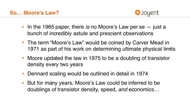 So… Moore's Law? • In the 1965 paper, there is no Moore's Law per se — just a bunch of incredibly astute and prescient obs...