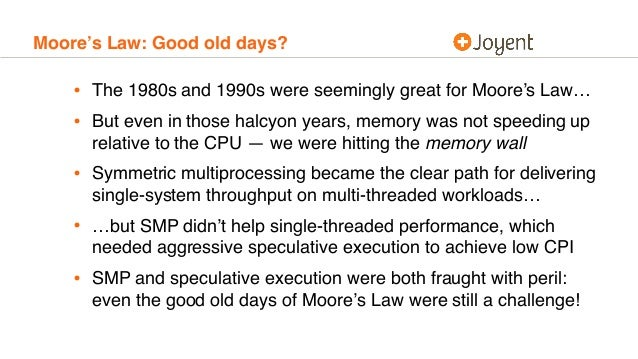 Moore's Law: Good old days? • The 1980s and 1990s were seemingly great for Moore's Law… • But even in those halcyon years,...