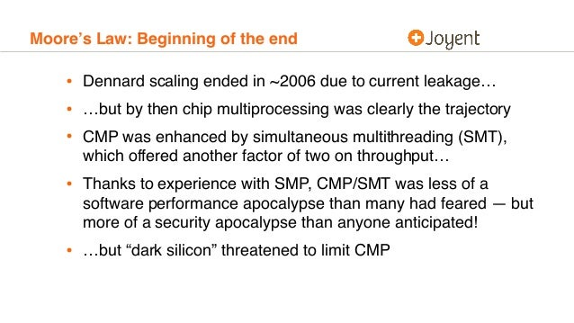 Moore's Law: Beginning of the end • Dennard scaling ended in ~2006 due to current leakage… • …but by then chip multiproces...
