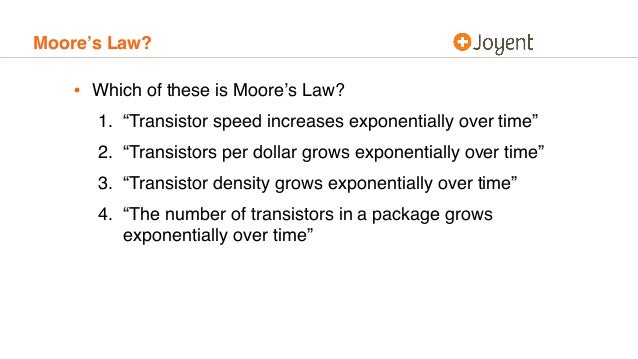 """Moore's Law? • Which of these is Moore's Law? 1. """"Transistor speed increases exponentially over time"""" 2. """"Transistors per ..."""