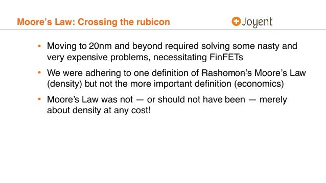 Moore's Law: Crossing the rubicon • Moving to 20nm and beyond required solving some nasty and very expensive problems, nec...