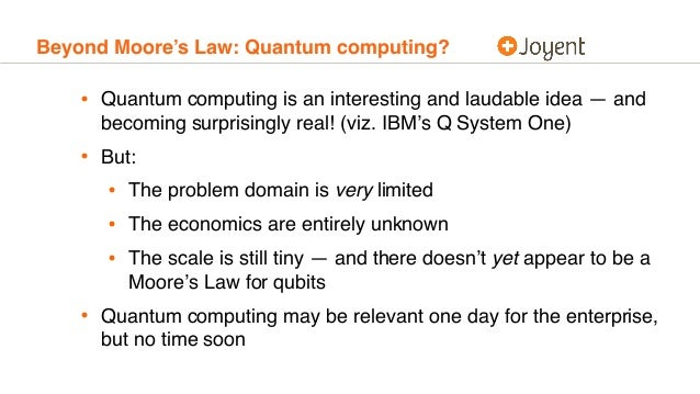 Beyond Moore's Law: Quantum computing? • Quantum computing is an interesting and laudable idea — and becoming surprisingly...