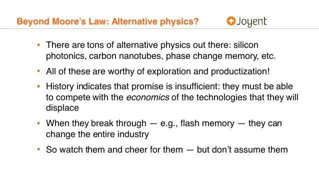 Beyond Moore's Law: Alternative physics? • There are tons of alternative physics out there: silicon photonics, carbon nano...