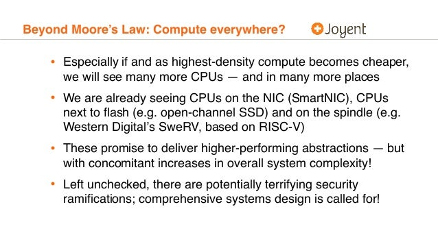 Beyond Moore's Law: Compute everywhere? • Especially if and as highest-density compute becomes cheaper, we will see many m...