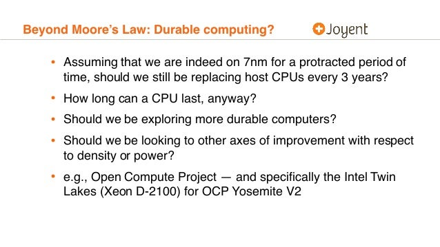 Beyond Moore's Law: Durable computing? • Assuming that we are indeed on 7nm for a protracted period of time, should we sti...
