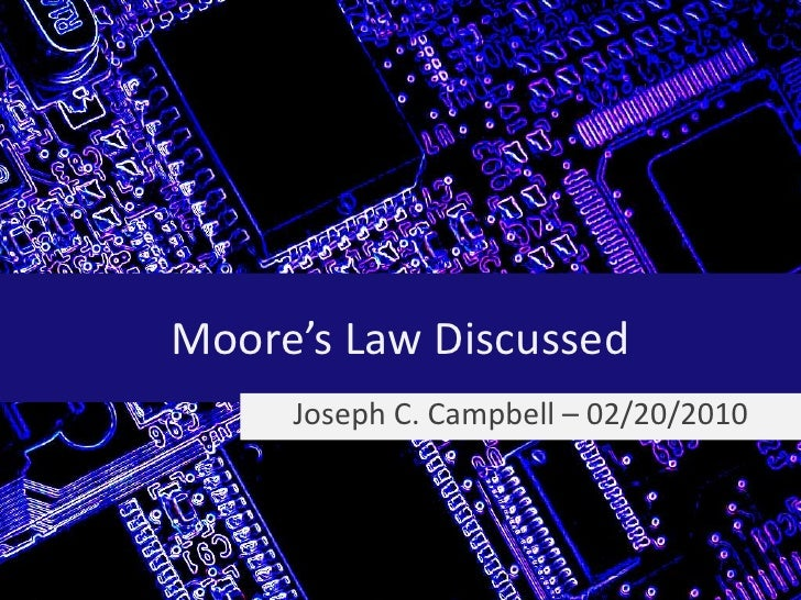 Moore's Law Discussed<br />Joseph C. Campbell – 02/20/2010<br />