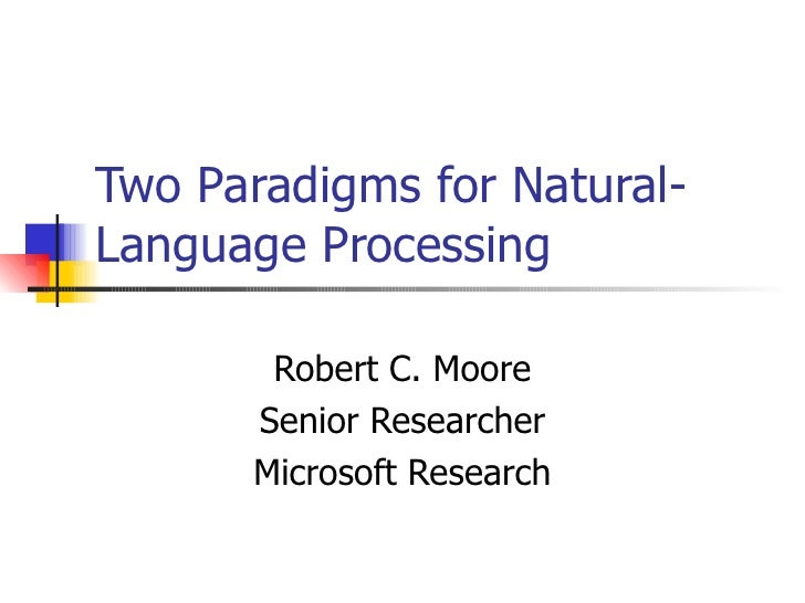 Two Paradigms for Natural-Language Processing Robert C. Moore Senior Researcher Microsoft Research