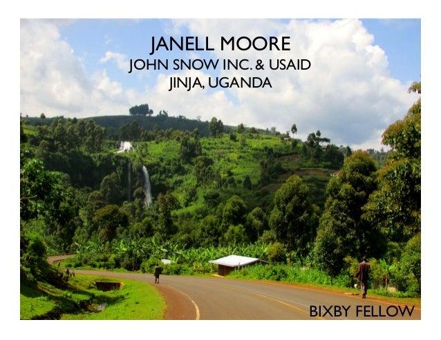 JANELL MOORE JOHN SNOW INC. & USAID JINJA, UGANDA  BIXBY FELLOW