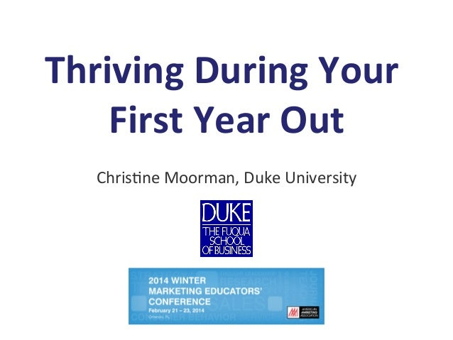 Thriving	   During	   Your	    First	   Year	   Out 	    Chris&ne	   Moorman,	   Duke	   University
